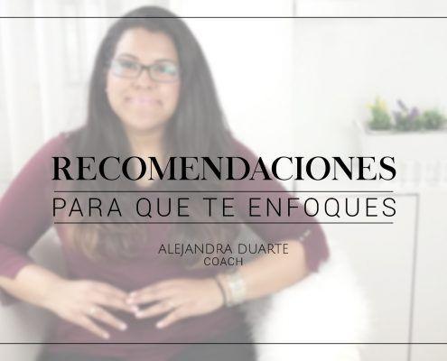 Recomendaciones-para-enfocarte-alejandra-duarte-coach